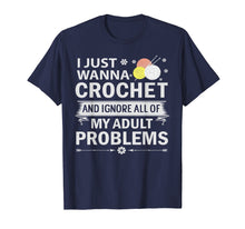 Afbeelding in Gallery-weergave laden, I Just Wanna Crochet And Ignore My Adult Problems T Shirt