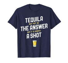 Afbeelding in Gallery-weergave laden, Tequila May Not Be The Answer But Its Worth a Shot Shirt
