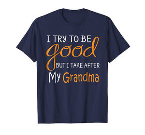 I try to be good but i take after my grandma Tshirt