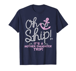 Oh Ship it's a Mother Daughter Trip - Cruise Shirts
