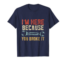 Afbeelding in Gallery-weergave laden, I'm Here Because You Broke It - Mechanic Vintage Shirt