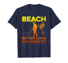 Afbeelding in Gallery-weergave laden, Beach Better Have My Money Shirt Funny Metal Detecting