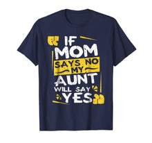 Afbeelding in Gallery-weergave laden, If Mom Says No My Aunt Will Say Yes T shirt