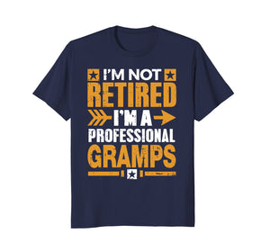 I'm Not Retired I'm A Professional Gramps Retirement TShirt