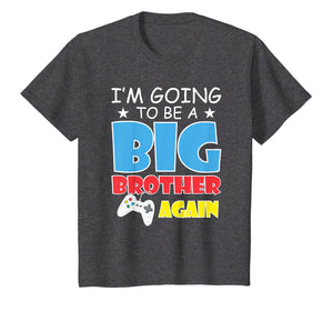 Kids I'm Going To Be A Big Brother Again Kids Siblings T-Shirt