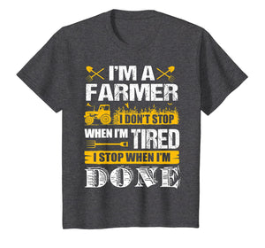 I Don't Stop When I'm Done Farming - Farmers T-shirt