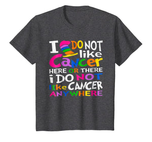 I Do NOT Like Cancer T-Shirts - Perfect Cancer Gift Idea
