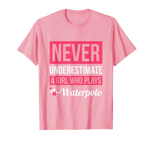 Never Underestimate A Girl Who Plays Waterpolo T-Shirt Women