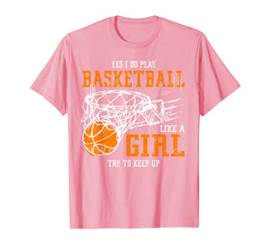 I Know I Play Like A Girl Basketball T Shirt Gift - Keep Up