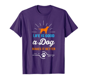 Life Is Good A Dog Makes It Better T-Shirt For Dog Lovers