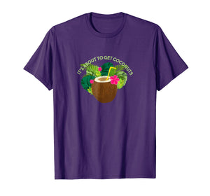 It's About to get Coconuts T Shirt Funny Drinking T Shirts
