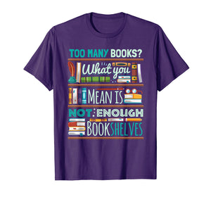 Too Many Books Not Enough Shelves Book Club T-Shirt