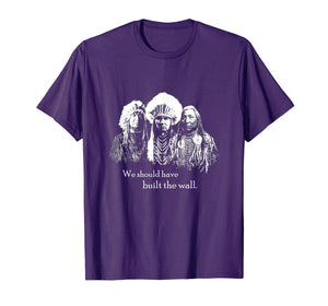 We Should Have Built the Wall - Native American T-Shirt