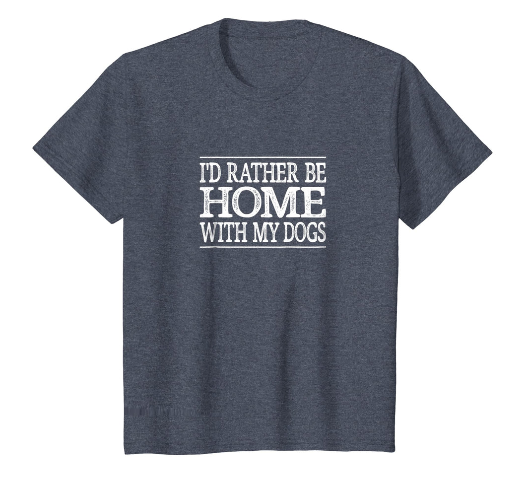 I'd Rather Be Home With My Dogs T-shirt
