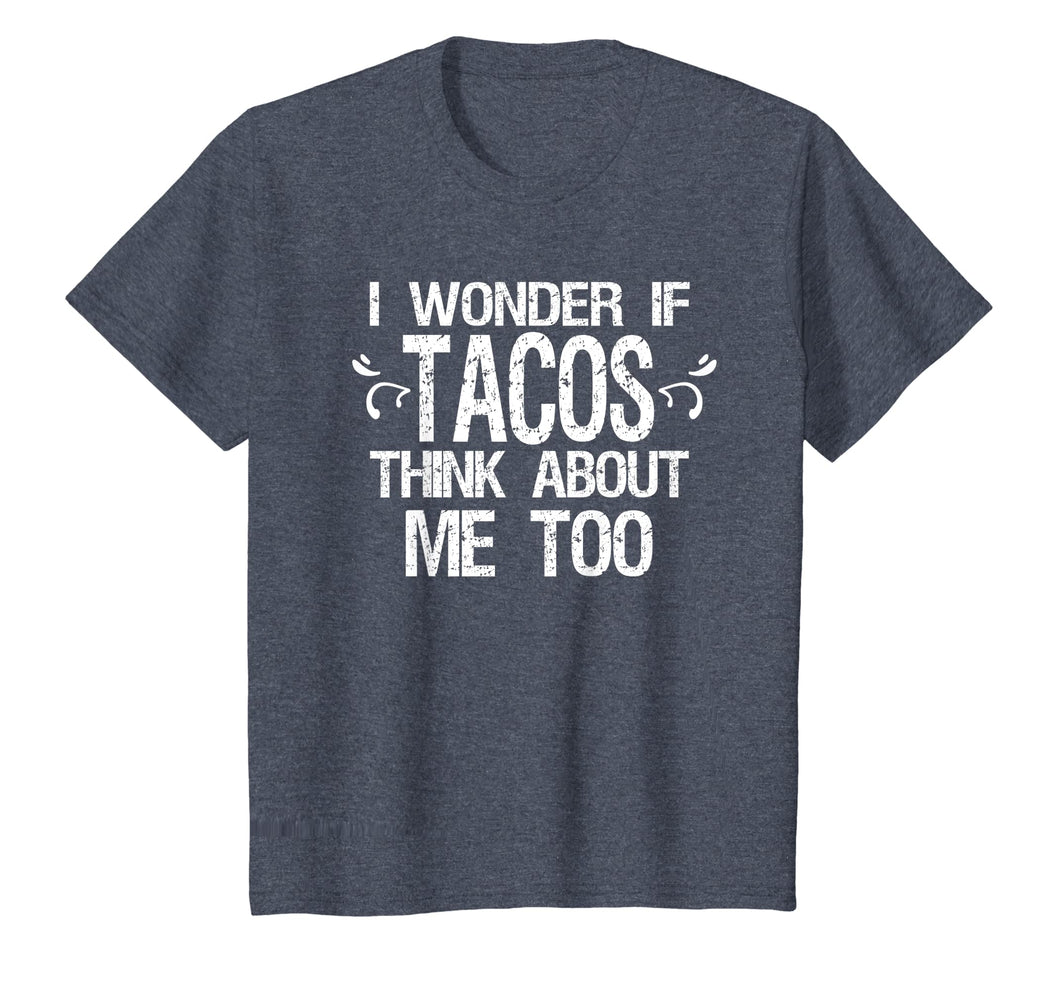 I Wonder if Tacos Think About Me Too Funny T-Shirt Taco Food
