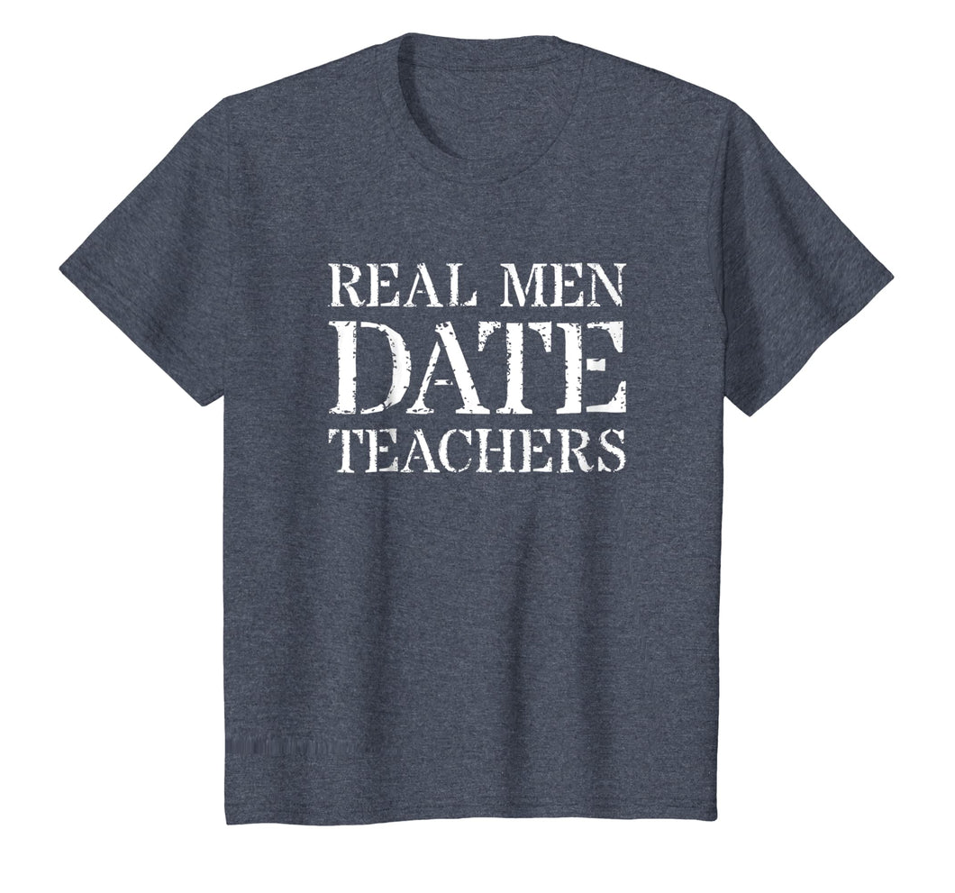 Teacher Boyfriend T Shirt For Gift: Real Men Date Teachers