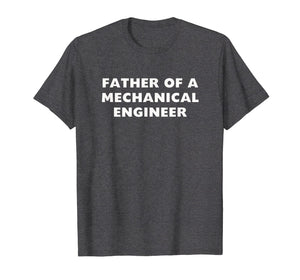 Mens Proud Father Of A Mechanical Engineer Or Student T-Shirt