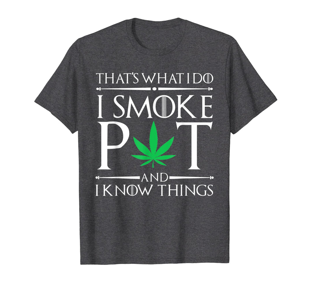 I Smoke Pot And Know Things Marijuana TShirt 420 Stoner Gift