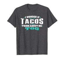 Afbeelding in Gallery-weergave laden, I Wonder If Tacos Think About Me Too Food lover Shirt