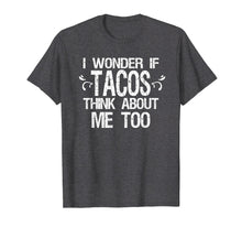 Afbeelding in Gallery-weergave laden, I Wonder if Tacos Think About Me Too Funny T-Shirt Taco Food