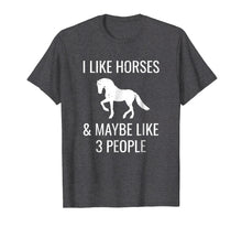 Afbeelding in Gallery-weergave laden, I Like Horses & Maybe 3 People Funny Horseback Riding Shirt