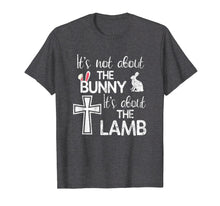 Afbeelding in Gallery-weergave laden, It's Not About The Bunny It's About The Lamb Easter T Shirt