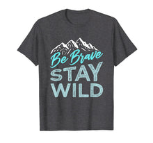 Afbeelding in Gallery-weergave laden, Be Brave Stay Wild T-Shirt Wilderness Outdoors Hiking Blue