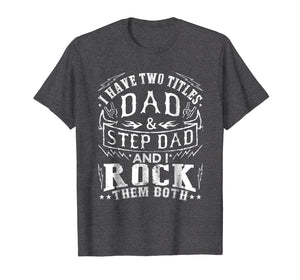 Mens I Have Two Titles Dad And Step Dad - Fathers Day Shirt