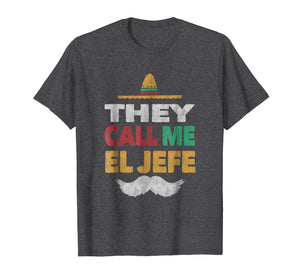 They Call Me El Jefe Fiesta Mexican Party Shirt Hat Gift Tee