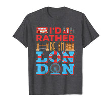 Afbeelding in Gallery-weergave laden, I'd Rather Be In London - Travel London England T-Shirt