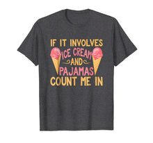 Afbeelding in Gallery-weergave laden, If It Involves Ice Cream And Pajamas Count Me In T-Shirt