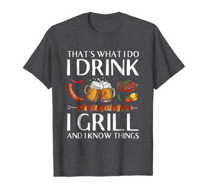 I Drink And Grill Things T-shirt And I Know Things