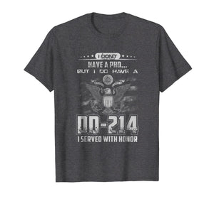 I Dont Have A PHD but I Do Have A DD-214 T Shirt Veterant