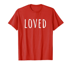 Loved T-Shirt for Women, Men, Youth and Kids