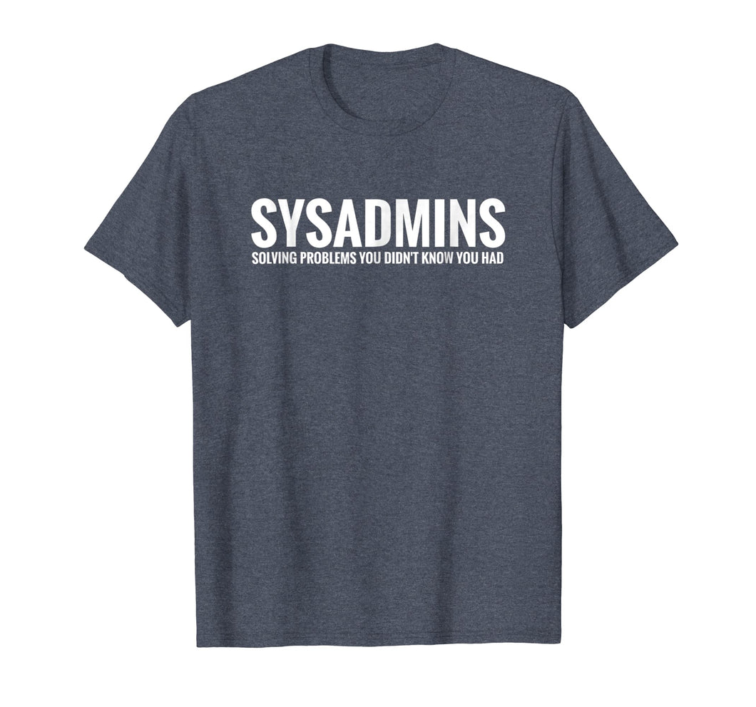Sysadmins Solving Problems Funny IT Support T-Shirt