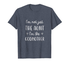 Afbeelding in Gallery-weergave laden, I'm Not Just the Aunt I'm the Godmother T-Shirt New Aunt