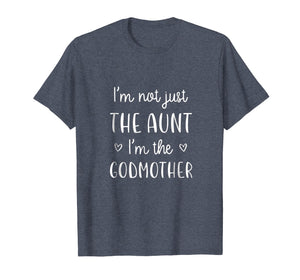 I'm Not Just the Aunt I'm the Godmother T-Shirt New Aunt