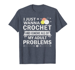 I Just Wanna Crochet And Ignore My Adult Problems T Shirt