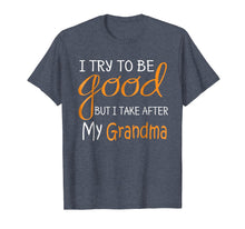 Afbeelding in Gallery-weergave laden, I try to be good but i take after my grandma Tshirt
