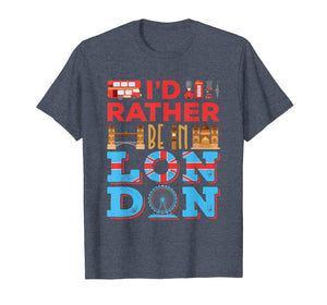 I'd Rather Be In London - Travel London England T-Shirt