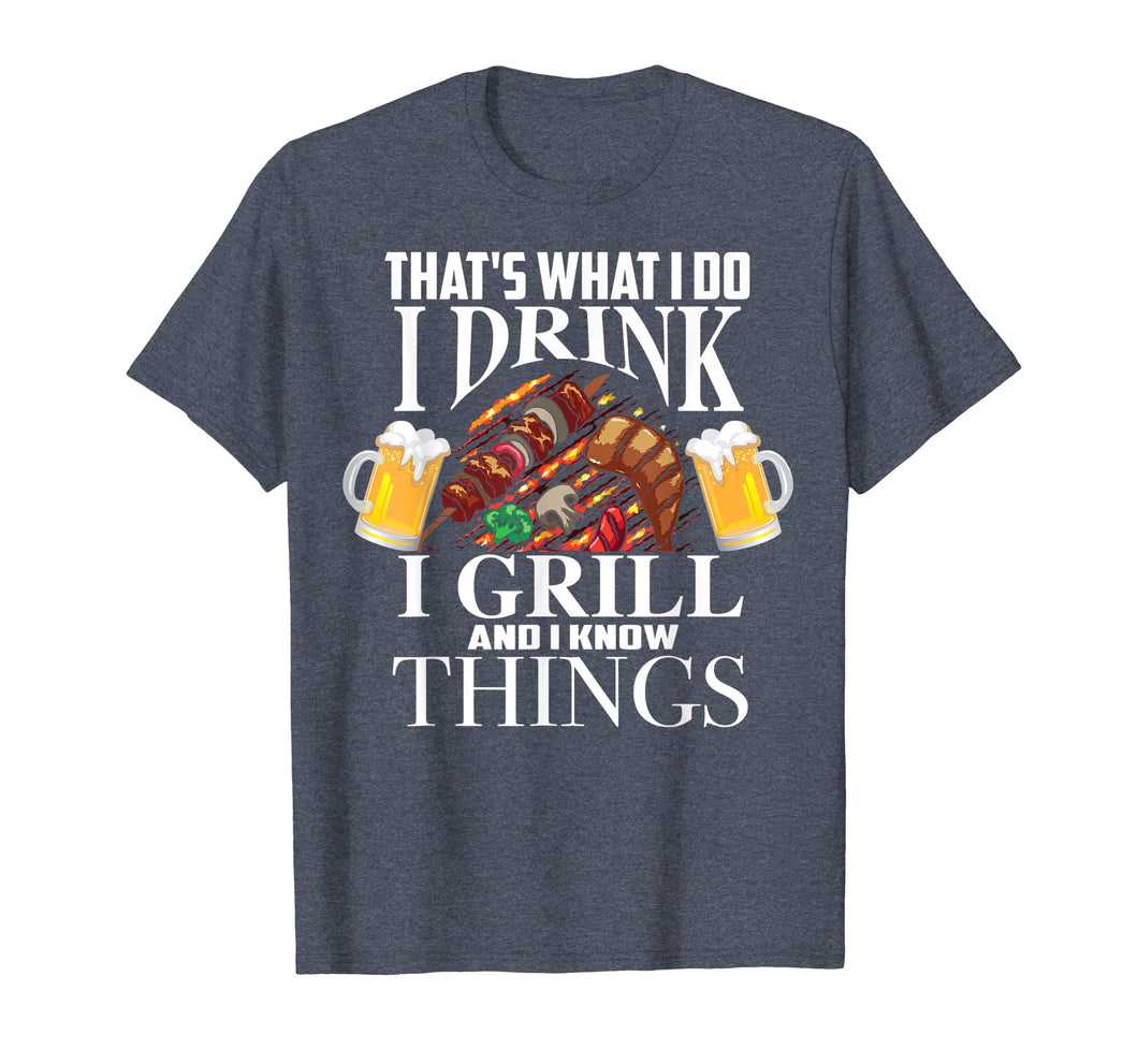 That's What I Do I Drink I Grill And Know Things Funny Gift