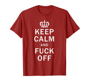 Keep Calm And Fuck Off Shirt Funny Offensive Swearing TShirt