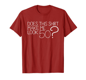 Does This Shirt Make Me Look 50 ? T-Shirt 50th Birthday Gift