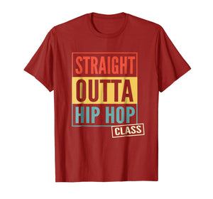 Straight Outta Hip Hop Dance Class T-Shirt Dancer Gift Shirt
