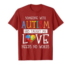 Someone with Autism Has Taught Me Love Needs No Words Tshirt