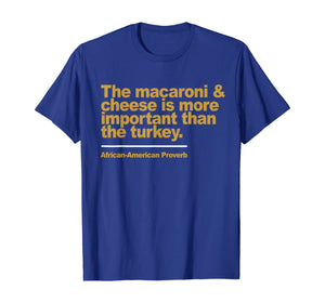 the macaroni & cheese is more important than the turkey T-Shirt