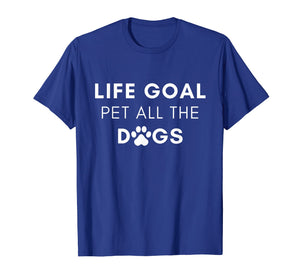 Life Goal Pet All The Dogs T-Shirt - Pet Lover Gift Shirt