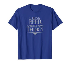 I Drink Beer And I Know Things Classic T-Shirt