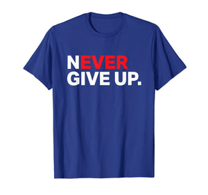 Never ever give up motivational tee shirt