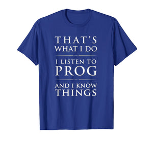 I Listen to Prog And I Know Things Progressive Rock T-Shirt